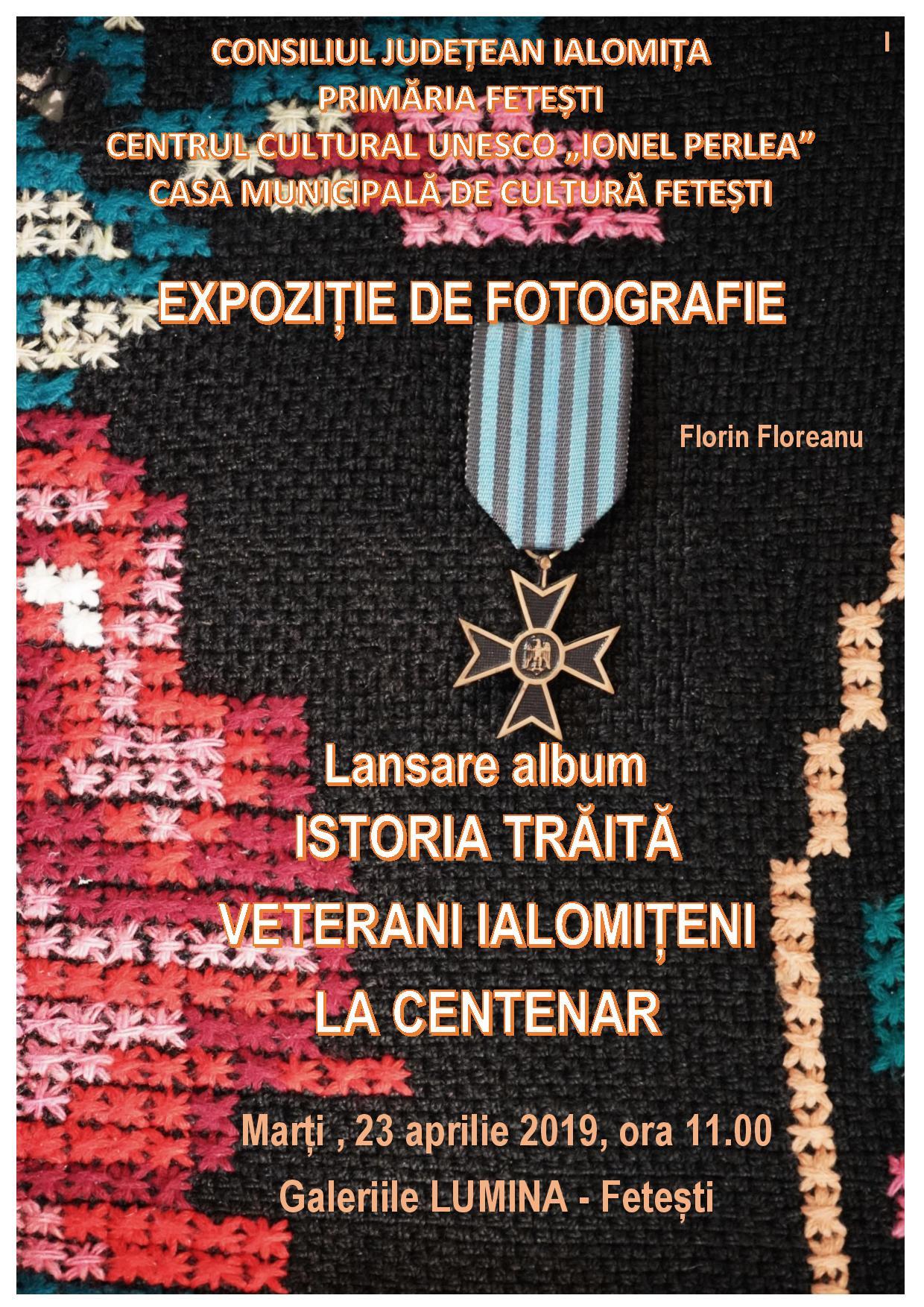 """Expoziție de fotografie – Lansare album ,,Istoria trăită, veterani ialomițeni la centenar"""",23 aprilie 2019, ora 11.00, Galeriile Lumina, Fetești"""