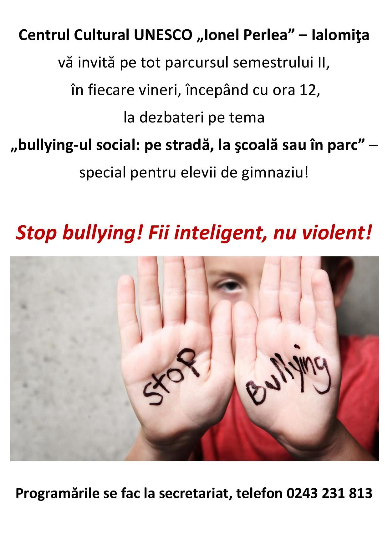 Stop bullying! Fii inteligent, nu violent!
