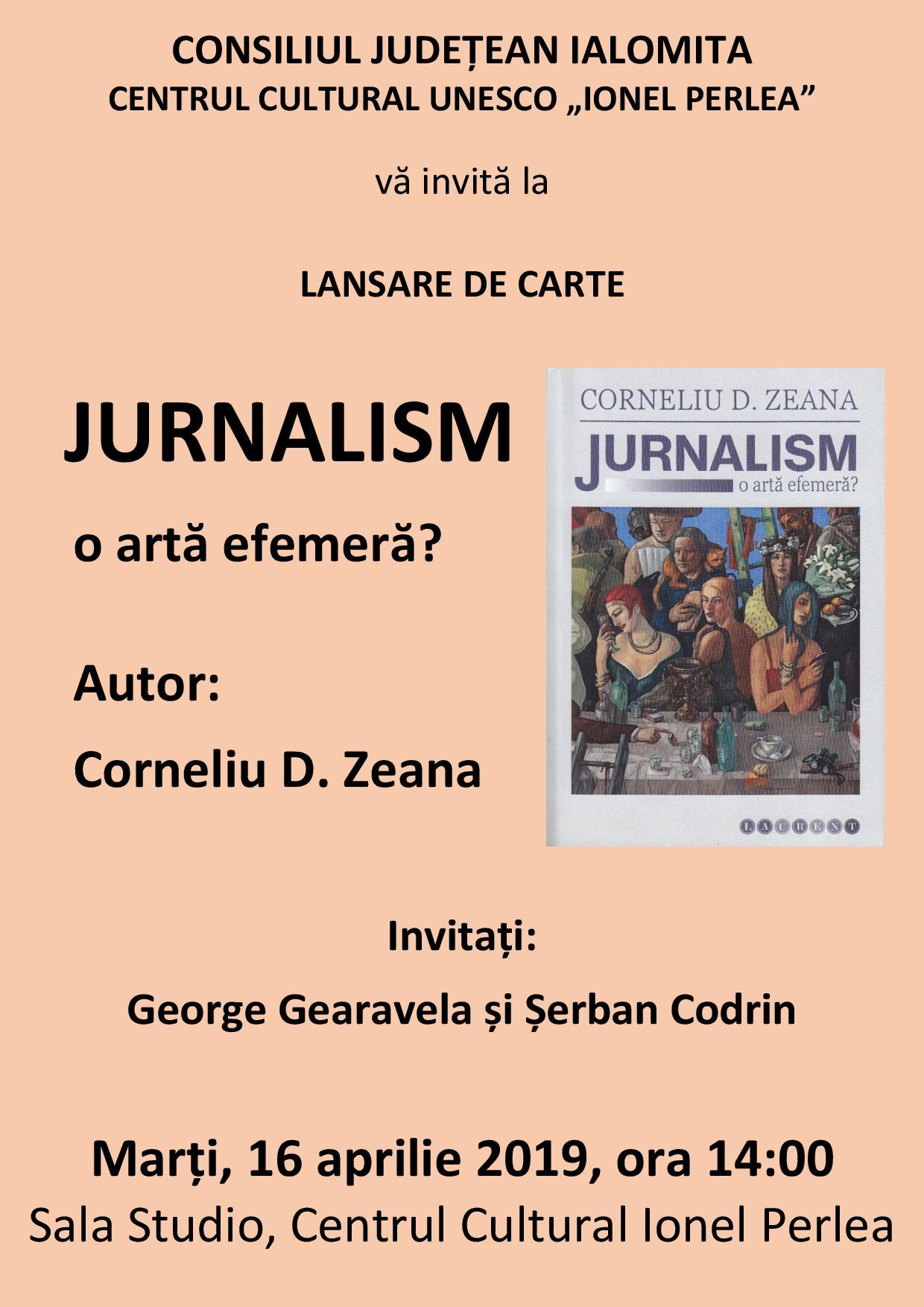 LANSARE DE CARTE – JURNALISM o artă efemeră? Autor: Corneliu D. Zeana, 16 aprilie 2019, ora 14.00