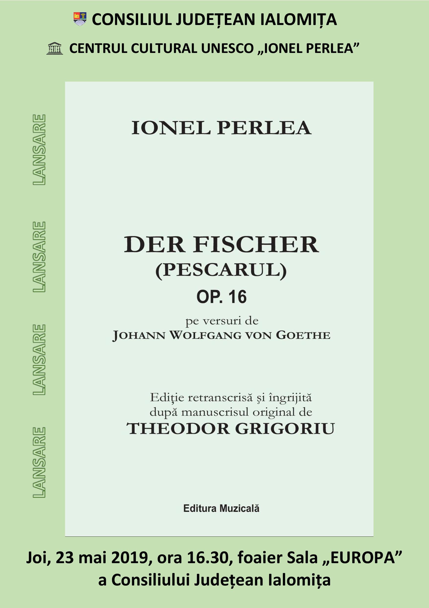 Lansare – Ionel Perlea, DER FISCHER, 23 mai 2019, ora 16.30, Sala Europa a Consiliului Județean Ialomița