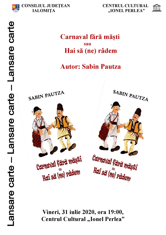 """Lansare de carte – ,, Carnaval fără măşti sau Hai să (ne) râdem"""", autor Sabin Pautza, 31 iulie 2020, ora 19:00, Centrul Cultural ,,Ionel Perlea"""""""