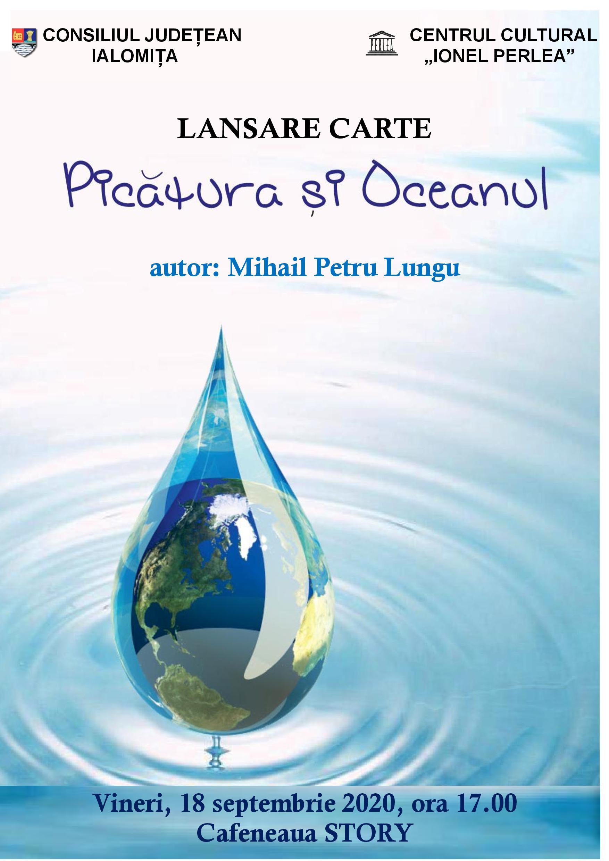 Lansare de carte – ,,Picătura şi Oceanul, autor: Mihail Petru Lungu, 18 septembrie 2020, ora 17:00, Cafeneaua STORY