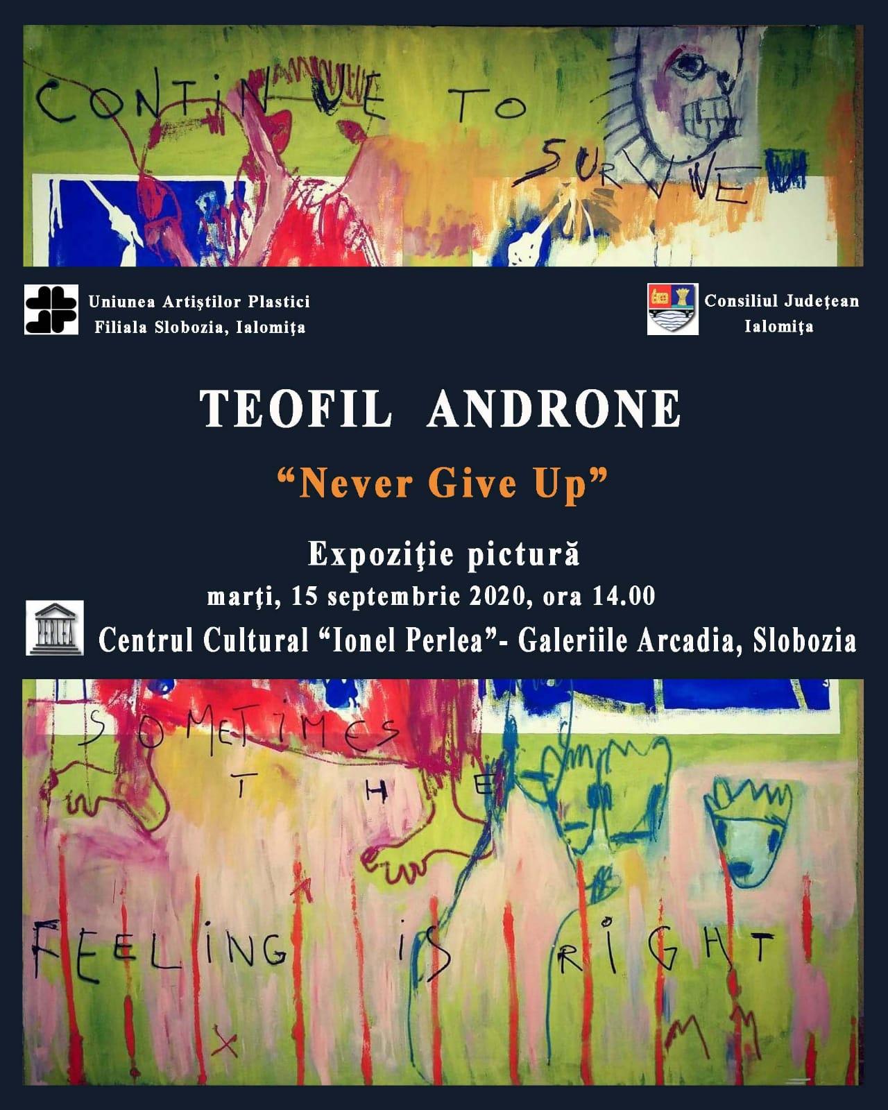 """Teofil Androne – """"Never Give  Up"""", expoziţie de pictură, 15 spetembrie 2020, ora 14:00, Centrul Cultural ,,Ionel Perlea"""" Galeriile Arcadia"""
