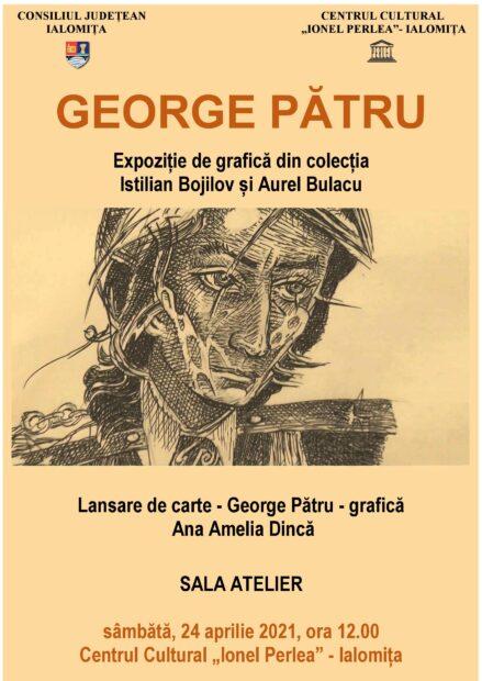 """George Pătru – Expoziţie de grafică. Lansare de carte – Ana Amelia Dincă, 24 aprilie 2021 ora 12:00, Sala Atelier, Centrul Cultural ,,Ionel Perlea"""""""