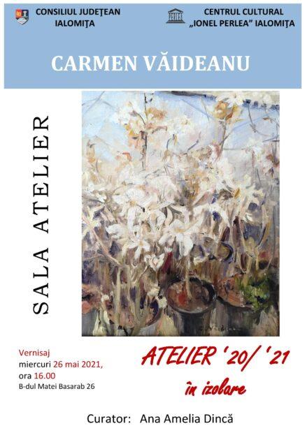 """Expoziţie – Carmen Văideanu – """"Atelier '20/'21, în izolare"""", 26 mai 2021 ora 16:00, Sala Atelier, Centrul Cultural """"Ionel Perlea"""""""