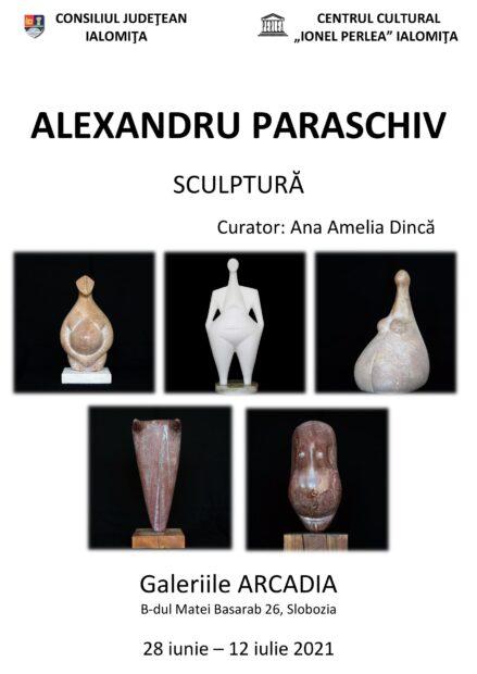 """Alexandru Paraschiv – sculptură, 28 iunie –  12 iulie 2021, Galeriile Arcadia, Centrul Cultural """"Ionel Perlea"""""""