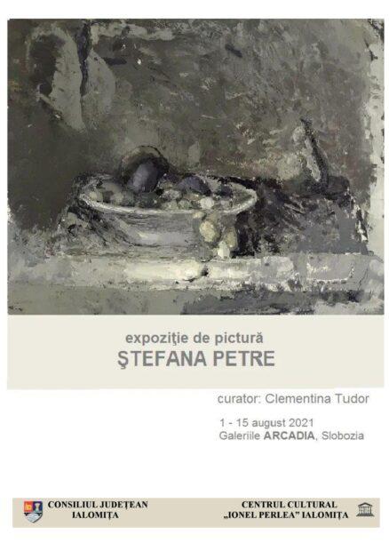"""Expoziţie de pictură – Ştefana Petre, 01 – 15 august 2021, Galeriile """"Arcadia"""", Centrul Cultural """"Ionel Perlea"""""""