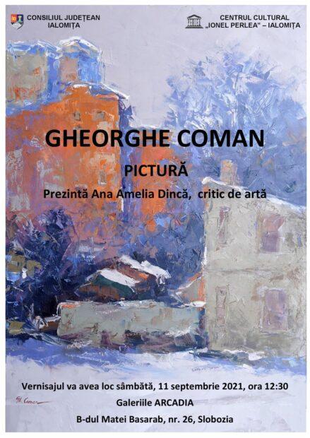 """Expoziţie de pictură Gheorghe COMAN. Vernisaj 11 septembrie 2021 ora 12:30 Centrul Cultural """"Ionel Perlea"""" Sala Arcadia."""