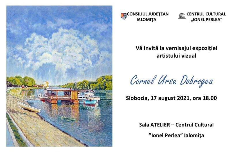 """Expoziţie personală Cornel Ursu Dobrogea, 17 august – 6 septembrie. Vernisaj 17 august 2021 ora 18:00, Centrul Cultural """"Ionel Perlea"""" Sala Atelier"""